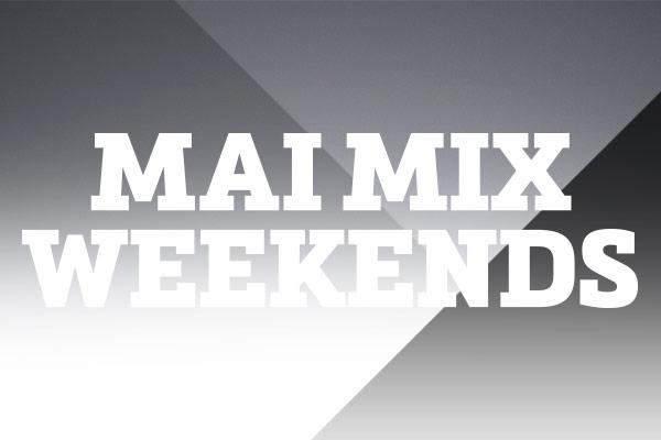 Mai Mix Weekends