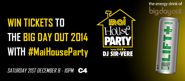 Mai House Party on C4 with Lift Plus Green - Win tickets to the Big Day Out 2014 and Lift Plus Green! ...