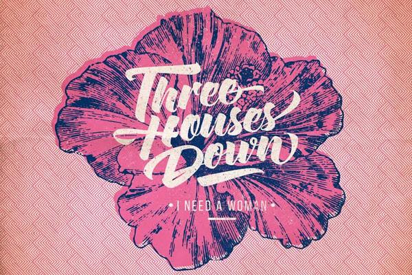 Three Houses Down - I Need A Woman
