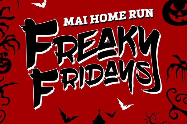 Mai Home Run's Freaky Fridays