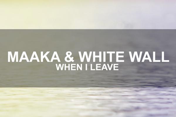 Maaka ft. Whitewall 'When I Leave'